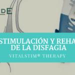 ELECTRO-ESTIMULACIÓN Y REHABILITACIÓN DE LA DISFAGIA: VitalStim® Therapy