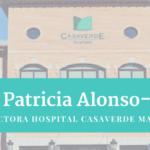 Entrevista a Patricia Alonso-Fernández - Directora del Hospital Casaverde Madrid